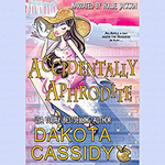 Accidenttally Aphrodite -- Dakota Cassidy